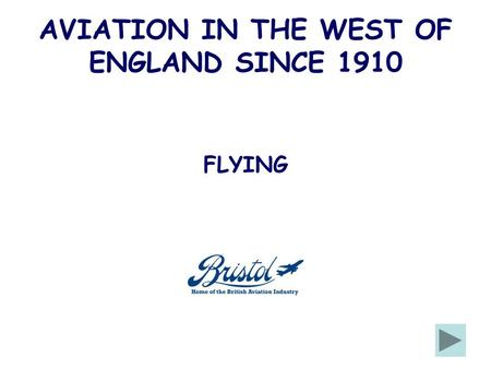 AVIATION IN THE WEST OF ENGLAND SINCE 1910 FLYING.