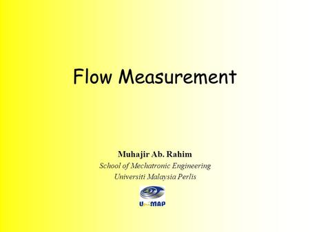 Flow Measurement Muhajir Ab. Rahim School of Mechatronic Engineering