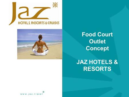 Food Court Outlet Concept JAZ HOTELS & RESORTS. Outlet specifications Opening time 12h00 pm to 15h00 pm Separate stands within one or 2 counters with.