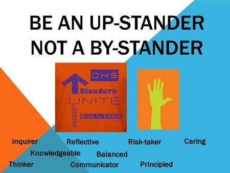 BE AN UP-STANDER NOT A BY-STANDER. Caring We care about others and the world around us. We are committed to having a positive impact on the world. Caring.