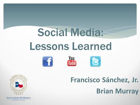 Social Media: Lessons Learned Francisco Sánchez, Jr. Brian Murray.