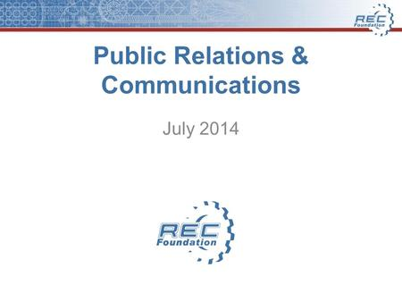 Public Relations & Communications July 2014. Public Relations: Why is it important to you, your team or program? Builds public understanding and trust.