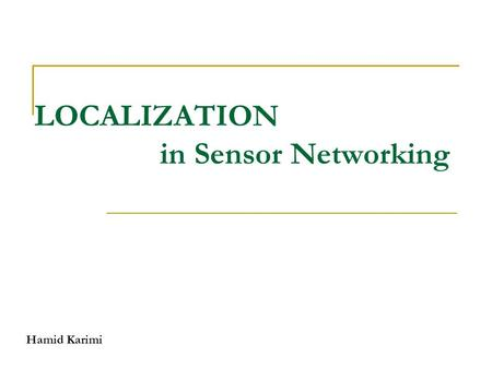 LOCALIZATION in Sensor Networking Hamid Karimi. Wireless sensor networks Wireless sensor node  power supply  sensors  embedded processor  wireless.