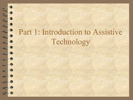 Part 1: Introduction to Assistive Technology. Intro to AT 4 The web is a dynamic and changing environment. Sites and URLs listed in this workshop can.