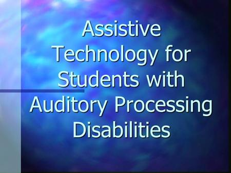 Assistive Technology for Students with Auditory Processing Disabilities.