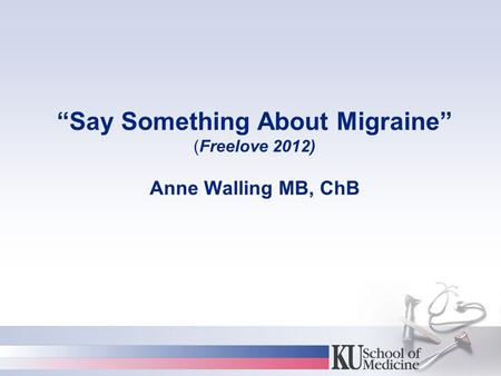 """Say Something About Migraine"" (Freelove 2012) Anne Walling MB, ChB."