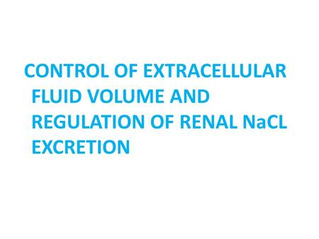 CONTROL OF EXTRACELLULAR FLUID VOLUME AND REGULATION OF RENAL NaCL EXCRETION.
