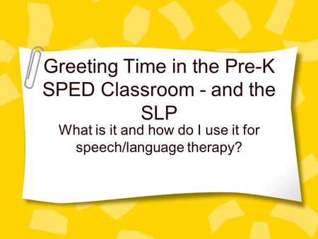 Greeting Time in the Pre-K SPED Classroom - and the SLP What is it and how do I use it for speech/language therapy?
