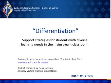 """Differentiation"" INSERT DATE HERE Support strategies for students with diverse learning needs in the mainstream classroom. Document can be located electronically."