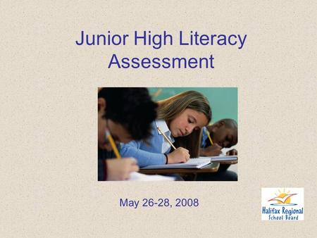 Junior High Literacy Assessment May 26-28, 2008.