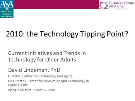 2010: the Technology Tipping Point? David Lindeman, PhD Director, Center for Technology and Aging Co-Director, Center for Innovation and Technology in.