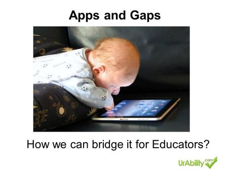 Apps and Gaps How we can bridge it for Educators?.