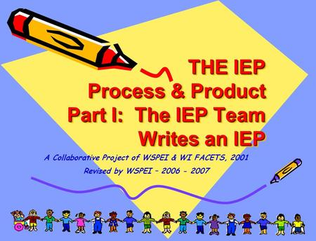 THE IEP Process & Product Part I: The IEP Team Writes an IEP
