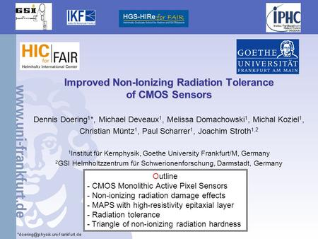 1 Improved Non-Ionizing Radiation Tolerance of CMOS Sensors Dennis Doering 1 *, Michael Deveaux 1, Melissa Domachowski 1, Michal Koziel 1, Christian Müntz.