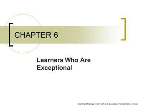 © 2008 McGraw-Hill Higher Education. All rights reserved. CHAPTER 6 Learners Who Are Exceptional.