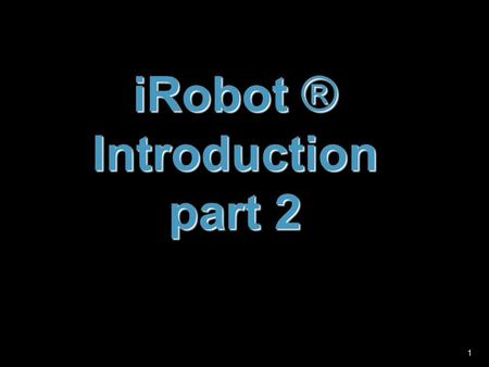 11 iRobot ® Introduction part 2. 2 drive (velocity, radius, distance, angle) turn (angle) wait for bump, wait for button,... other sensors: right side.
