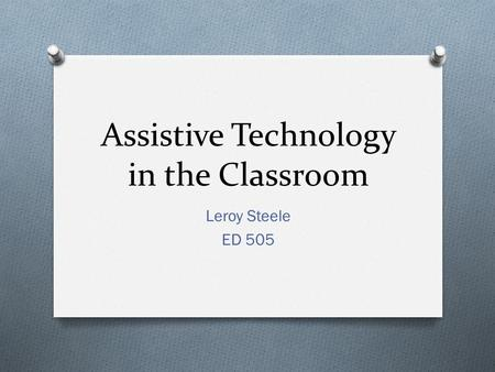 Assistive Technology in the Classroom Leroy Steele ED 505.