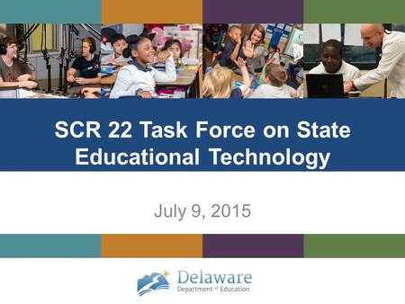 SCR 22 Task Force on State Educational Technology July 9, 2015.