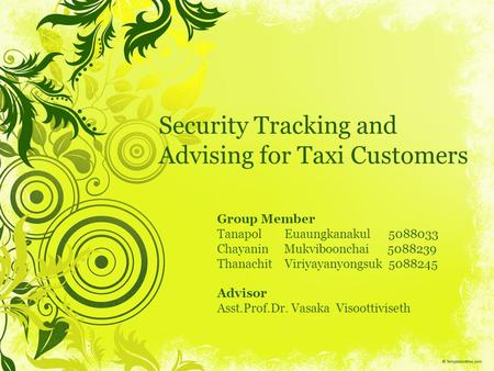 Security Tracking and Advising for Taxi Customers Group Member Tanapol Euaungkanakul 5088033 Chayanin Mukviboonchai 5088239 Thanachit Viriyayanyongsuk.