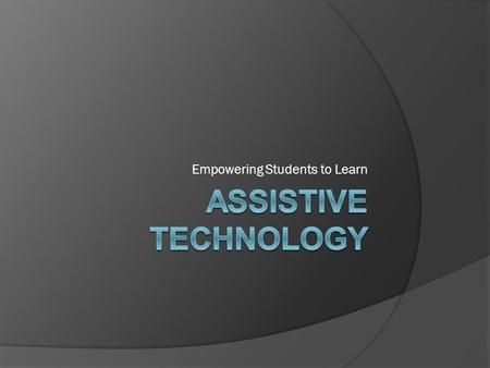 Empowering Students to Learn. What is assistive technology?  The Disabilities Education Improvement Act of 2004 (IDEA '04) defines assistive technology.