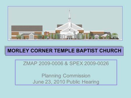 ZMAP 2009-0006 & SPEX 2009-0026 Planning Commission June 23, 2010 Public Hearing MORLEY CORNER TEMPLE BAPTIST CHURCH.