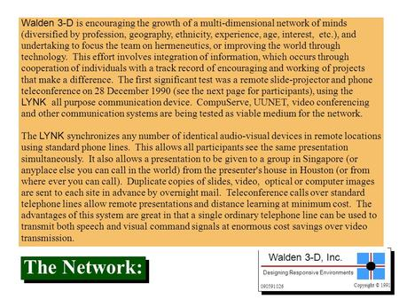 Walden 3-D, Inc. Designing Responsive <strong>Environments</strong> Copyright © 1991 090591 The Network: Walden 3-D is encouraging the growth of a multi-dimensional network.