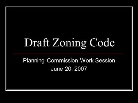 Draft Zoning Code Planning Commission Work Session June 20, 2007.