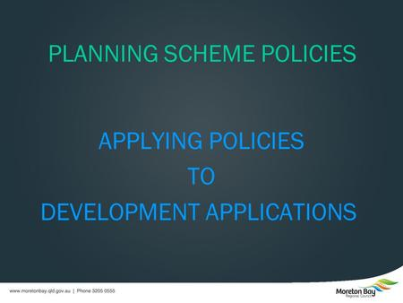 APPLYING POLICIES TO DEVELOPMENT APPLICATIONS PLANNING SCHEME POLICIES.