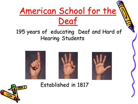 American School for the Deaf 195 years of educating Deaf and Hard of Hearing Students 195 years of educating Deaf and Hard of Hearing Students Established.