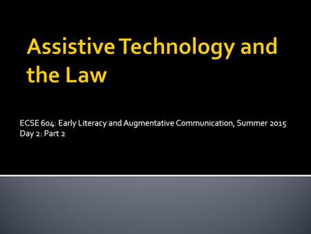 ECSE 604: Early Literacy and Augmentative Communication, Summer 2015 Day 2: Part 2.