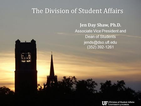  Jen Day Shaw, Ph.D. Associate Vice President and Dean of Students (352) 392-1261.
