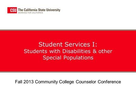 Student Services I: Students with Disabilities & other Special Populations Fall 2013 Community College Counselor Conference.