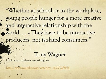 """Whether at school or in the workplace, young people hunger for a more creative and interactive relationship with the world.... They have to be interactive."