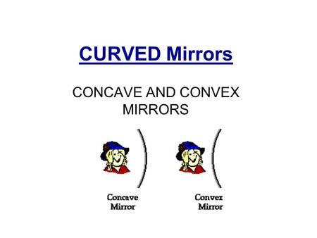CURVED Mirrors CONCAVE AND CONVEX MIRRORS. USES FLASHLIGHT HEADLIGHT OF CAR SEARCH LIGHT MAKE UP MIRROR SATELLITE DISH.
