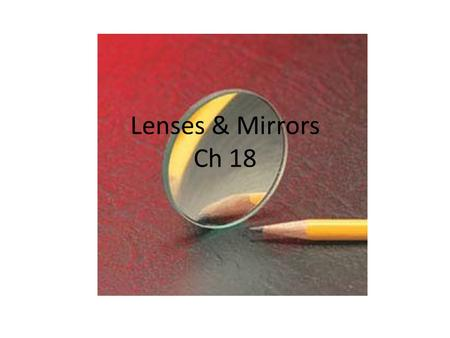 Lenses & Mirrors Ch 18. A plane mirror A flat, smooth surface where light is reflected by regular reflection. Image formed by brain where all rays would.