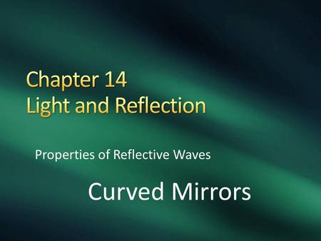 Properties of Reflective Waves Curved Mirrors. Image close to a concave mirror appear: Larger than the object Upright.
