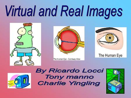 Virtual images Real Images A real image is where light rays meet. The light rays that reach your eyes from the direction of the image actually pass through.