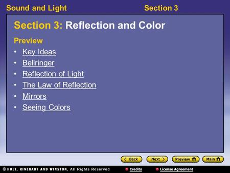 Sound and LightSection 3 Section 3: Reflection and Color Preview Key Ideas Bellringer Reflection of Light The Law of Reflection Mirrors Seeing Colors.