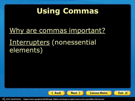 Why are commas important? InterruptersInterrupters (nonessential elements) Using Commas.