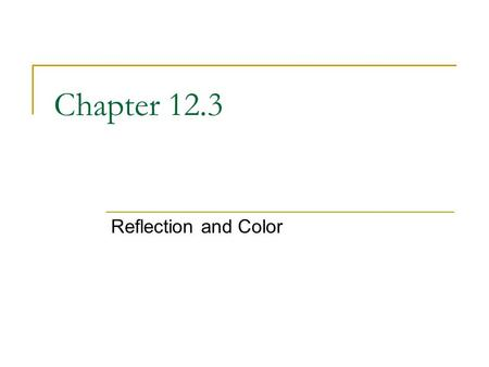 Chapter 12.3 Reflection and Color Angle of Reflection = Angle of Incidence.