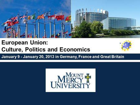 January 9 - January 20, 2013 in Germany, France and Great Britain European Union: Culture, Politics and Economics.