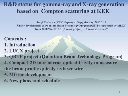 1 Junji Urakawa (KEK, Japan) at Sapphire day, 2013.2.19 Under development of Quantum Beam Technology Program(QBTP) supported by MEXT from 2008.9 to 2013.3.