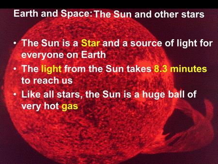 The Sun and other stars The Sun is a Star and a source of light for everyone on Earth The light from the Sun takes 8.3 minutes to reach us Like all stars,