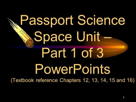 1 Passport Science Space Unit – Part 1 of 3 PowerPoints (Textbook reference Chapters 12, 13, 14, 15 and 16)