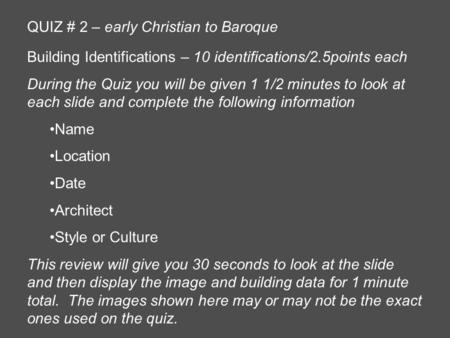 QUIZ # 2 – early Christian to Baroque Building Identifications – 10 identifications/2.5points each During the Quiz you will be given 1 1/2 minutes to look.