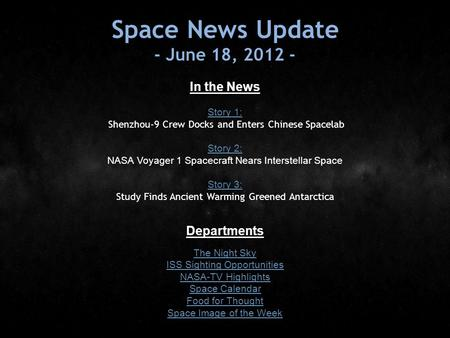 Space News Update - June 18, 2012 - In the News Story 1: Story 1: Shenzhou-9 Crew Docks and Enters Chinese Spacelab Story 2: Story 2: NASA Voyager 1 Spacecraft.