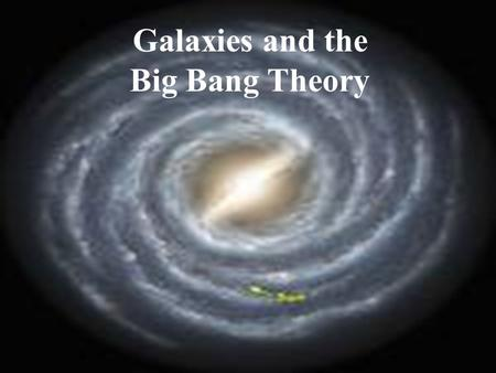 Star Systems and Galaxies Galaxies and the Big Bang Theory.
