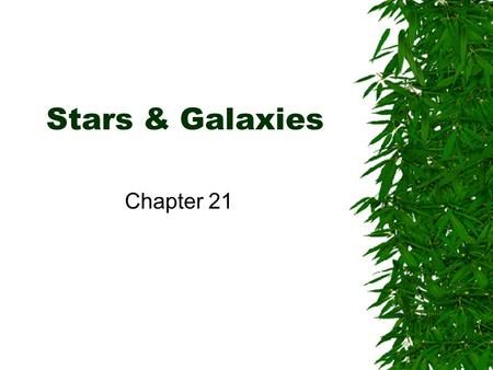 Stars & Galaxies Chapter 21. Stars & Their Characteristics  Constellation – Group of stars that appears to form a pattern. 88 recognized by science.