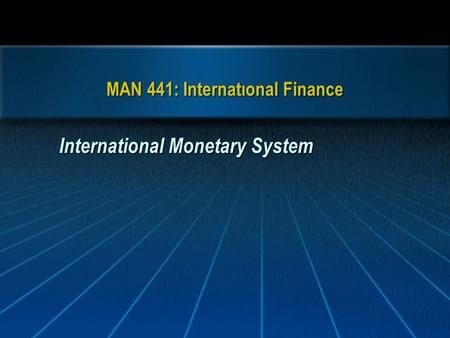 MAN 441: Internatıonal Finance International Monetary System.