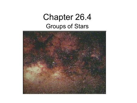 Chapter 26.4 Groups of Stars. Groups of Stars: Constellations Stars that seem to form a picture. These stars are may or may not be close to one another.